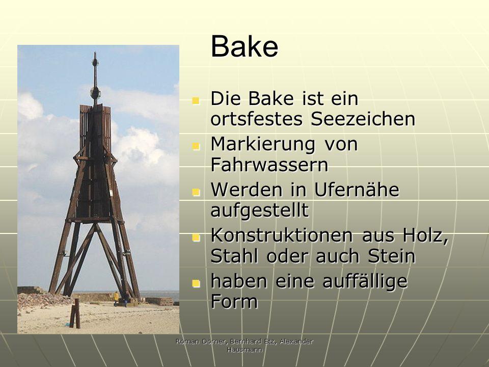 Roman Dorner, Bernhard Etz, Alexander Hausmann Bake Die Bake ist ein ortsfestes Seezeichen Die Bake ist ein ortsfestes Seezeichen Markierung von Fahrw