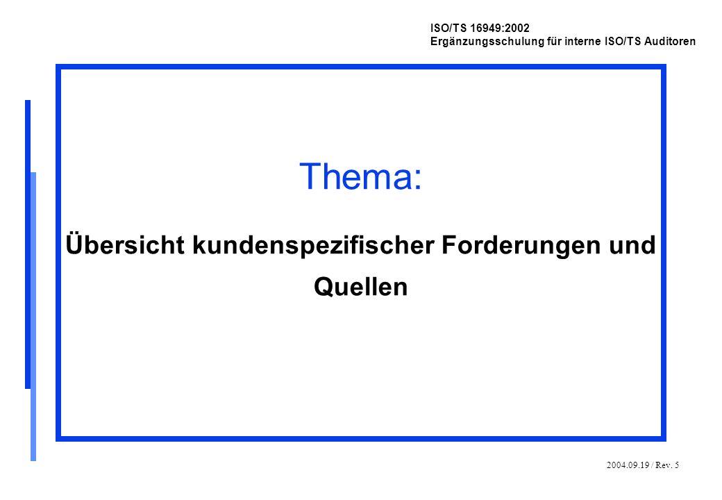 2004.09.19 / Rev. 5 ISO/TS 16949:2002 Ergänzungsschulung für interne ISO/TS Auditoren Thema: Übersicht kundenspezifischer Forderungen und Quellen
