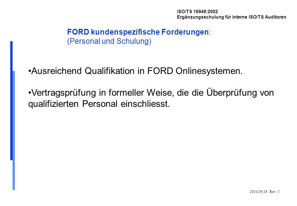2004.09.19 / Rev. 5 ISO/TS 16949:2002 Ergänzungsschulung für interne ISO/TS Auditoren FORD kundenspezifische Forderungen: (Personal und Schulung) Ausr