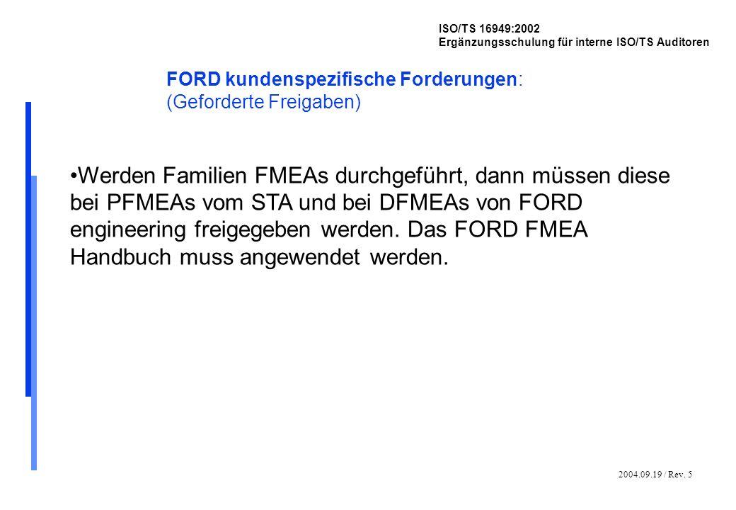 2004.09.19 / Rev. 5 ISO/TS 16949:2002 Ergänzungsschulung für interne ISO/TS Auditoren FORD kundenspezifische Forderungen: (Geforderte Freigaben) Werde