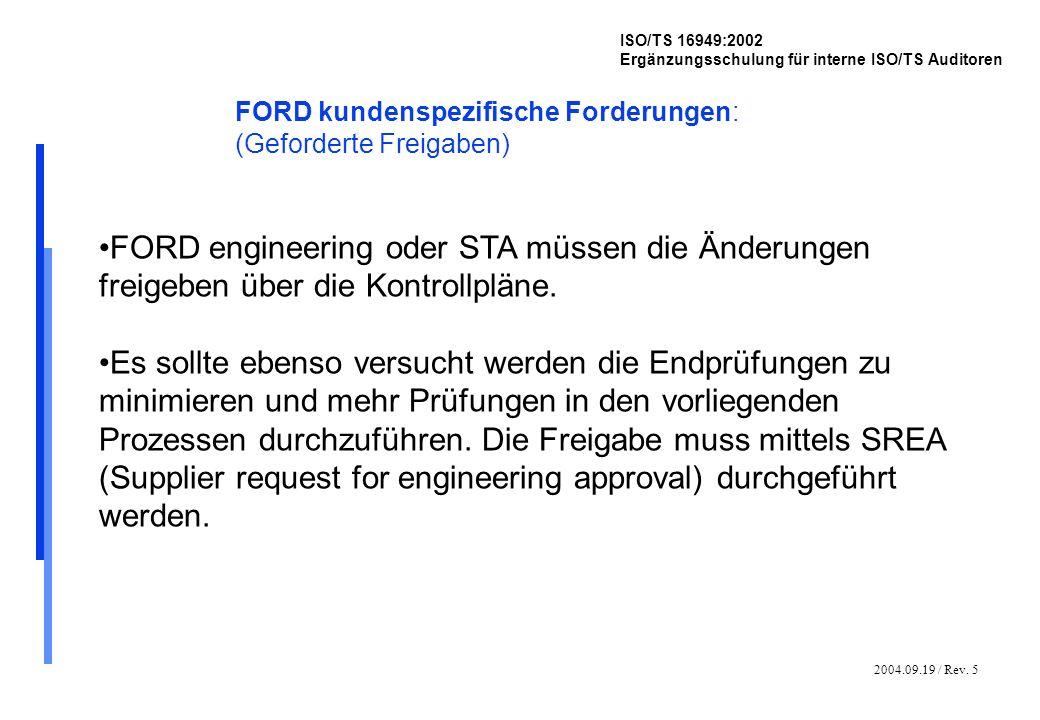 2004.09.19 / Rev. 5 ISO/TS 16949:2002 Ergänzungsschulung für interne ISO/TS Auditoren FORD kundenspezifische Forderungen: (Geforderte Freigaben) FORD