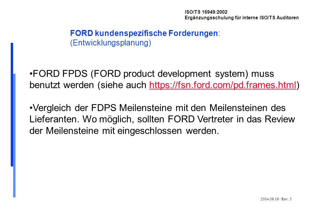 2004.09.19 / Rev. 5 ISO/TS 16949:2002 Ergänzungsschulung für interne ISO/TS Auditoren FORD kundenspezifische Forderungen: (Entwicklungsplanung) FORD F