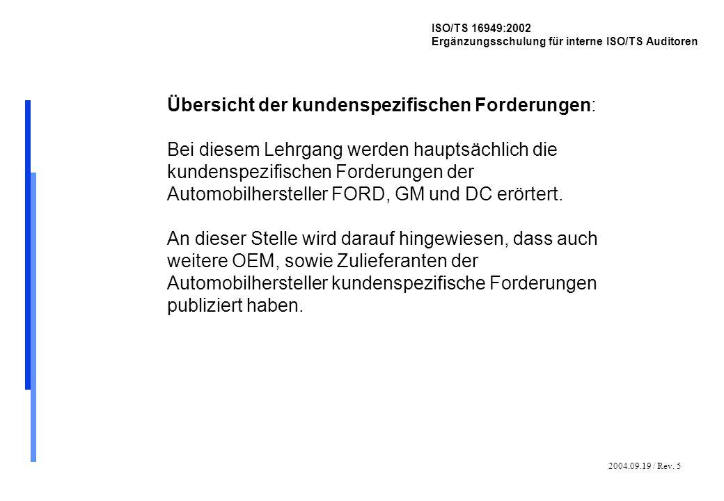 2004.09.19 / Rev. 5 ISO/TS 16949:2002 Ergänzungsschulung für interne ISO/TS Auditoren Übersicht der kundenspezifischen Forderungen: Bei diesem Lehrgan