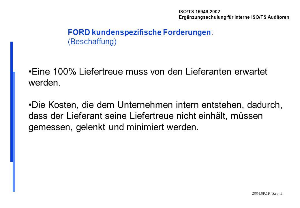 2004.09.19 / Rev. 5 ISO/TS 16949:2002 Ergänzungsschulung für interne ISO/TS Auditoren FORD kundenspezifische Forderungen: (Beschaffung) Eine 100% Lief