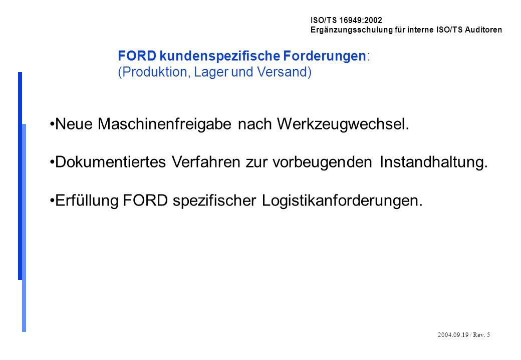 2004.09.19 / Rev. 5 ISO/TS 16949:2002 Ergänzungsschulung für interne ISO/TS Auditoren FORD kundenspezifische Forderungen: (Produktion, Lager und Versa