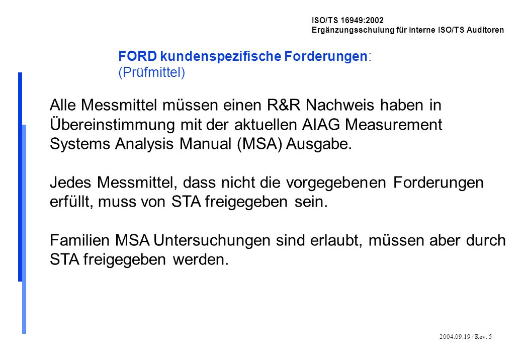 2004.09.19 / Rev. 5 ISO/TS 16949:2002 Ergänzungsschulung für interne ISO/TS Auditoren FORD kundenspezifische Forderungen: (Prüfmittel) Alle Messmittel