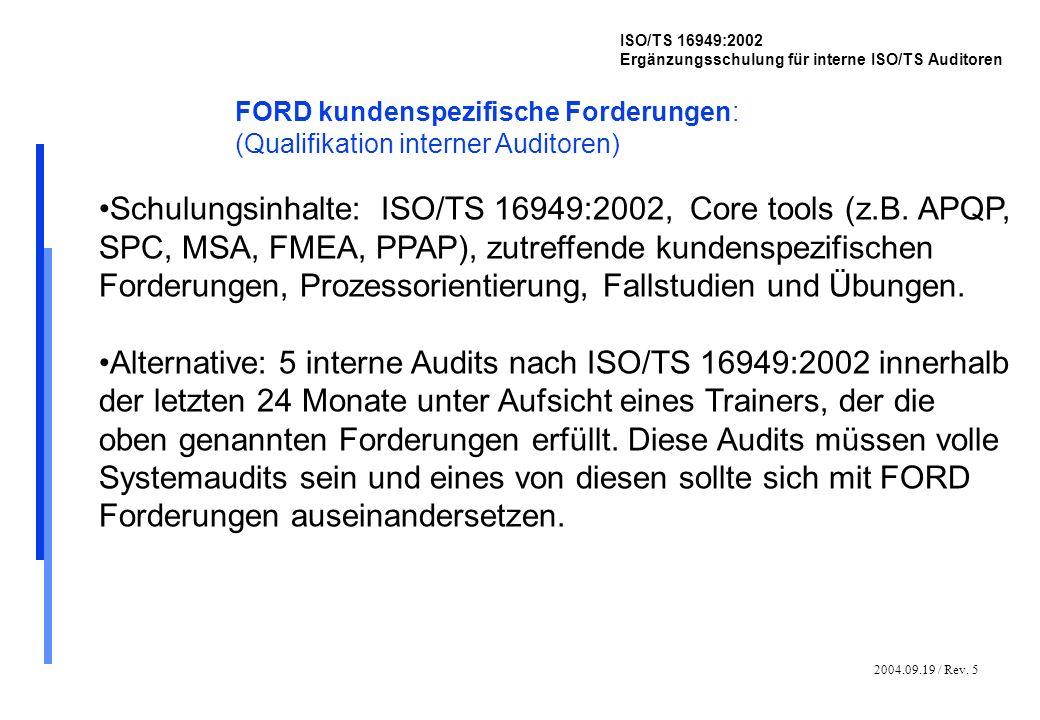 2004.09.19 / Rev. 5 ISO/TS 16949:2002 Ergänzungsschulung für interne ISO/TS Auditoren FORD kundenspezifische Forderungen: (Qualifikation interner Audi
