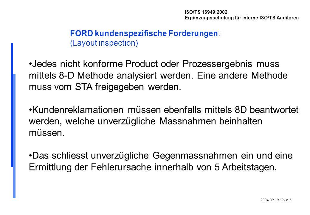 2004.09.19 / Rev. 5 ISO/TS 16949:2002 Ergänzungsschulung für interne ISO/TS Auditoren FORD kundenspezifische Forderungen: (Layout inspection) Jedes ni