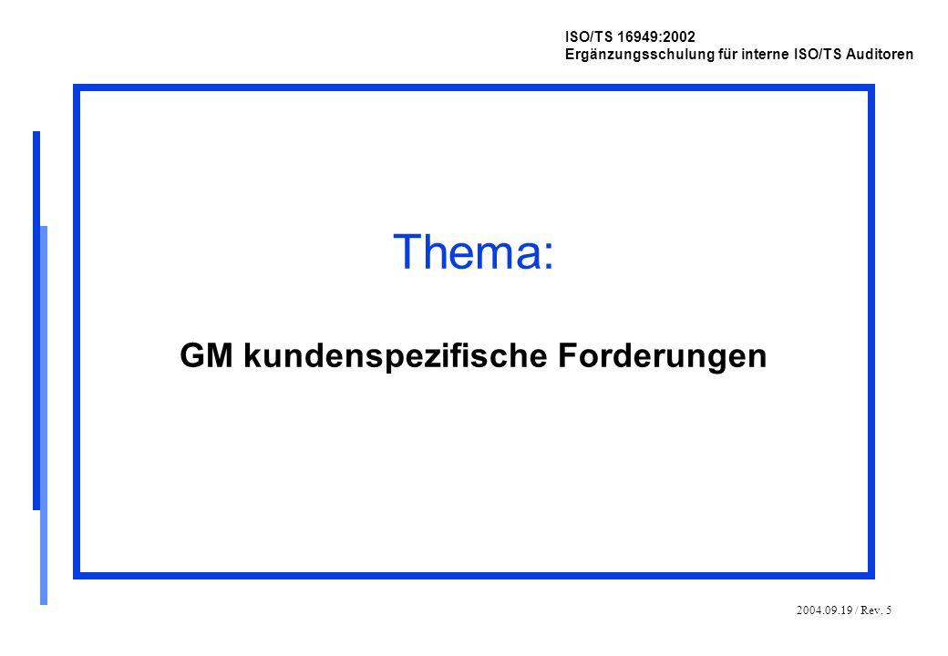 2004.09.19 / Rev. 5 ISO/TS 16949:2002 Ergänzungsschulung für interne ISO/TS Auditoren Thema: GM kundenspezifische Forderungen