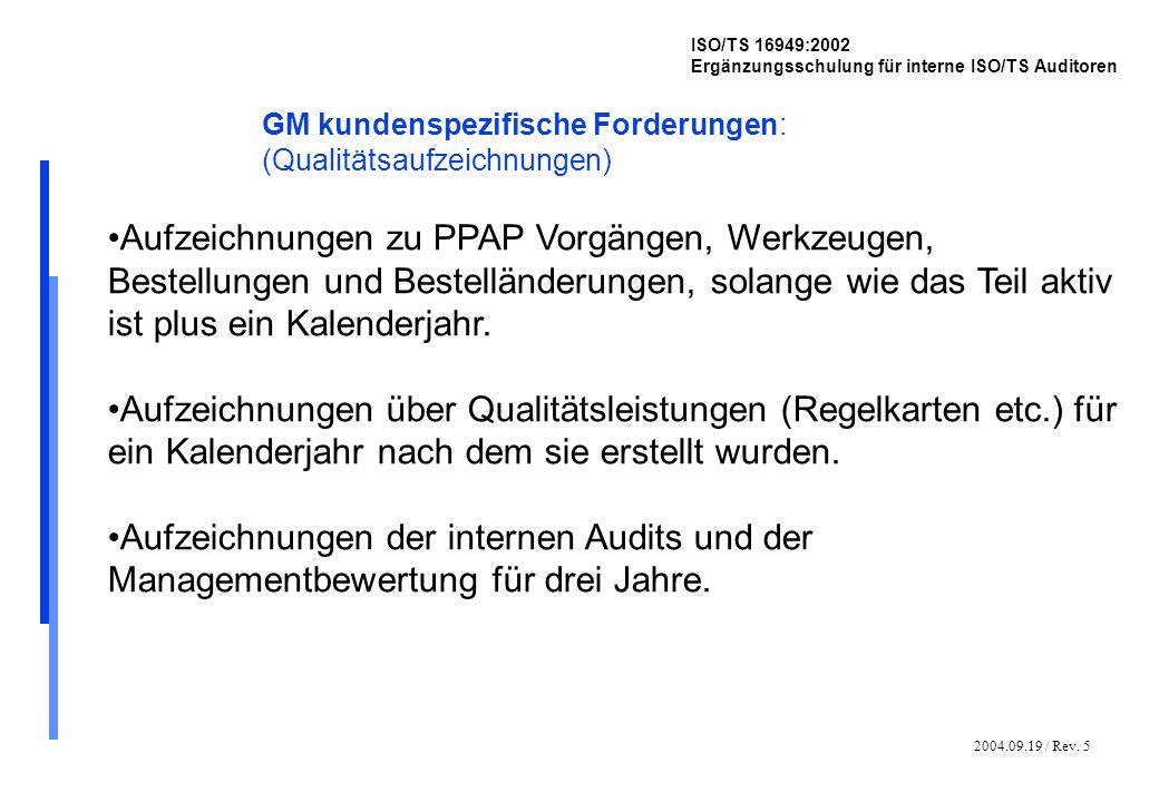 2004.09.19 / Rev. 5 ISO/TS 16949:2002 Ergänzungsschulung für interne ISO/TS Auditoren GM kundenspezifische Forderungen: (Qualitätsaufzeichnungen) Aufz