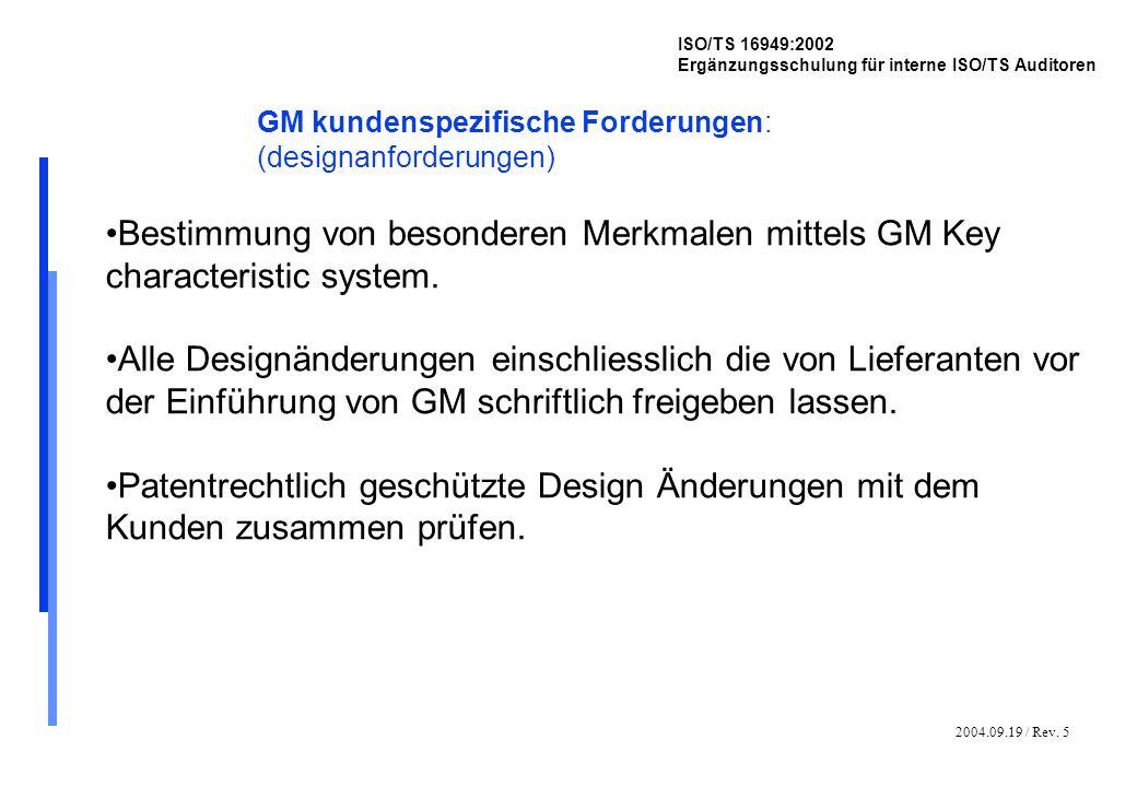 2004.09.19 / Rev. 5 ISO/TS 16949:2002 Ergänzungsschulung für interne ISO/TS Auditoren GM kundenspezifische Forderungen: (designanforderungen) Bestimmu