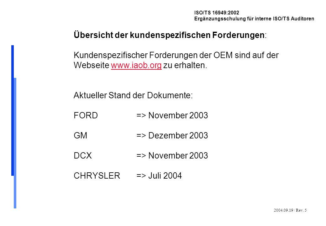 2004.09.19 / Rev. 5 ISO/TS 16949:2002 Ergänzungsschulung für interne ISO/TS Auditoren Übersicht der kundenspezifischen Forderungen: Kundenspezifischer