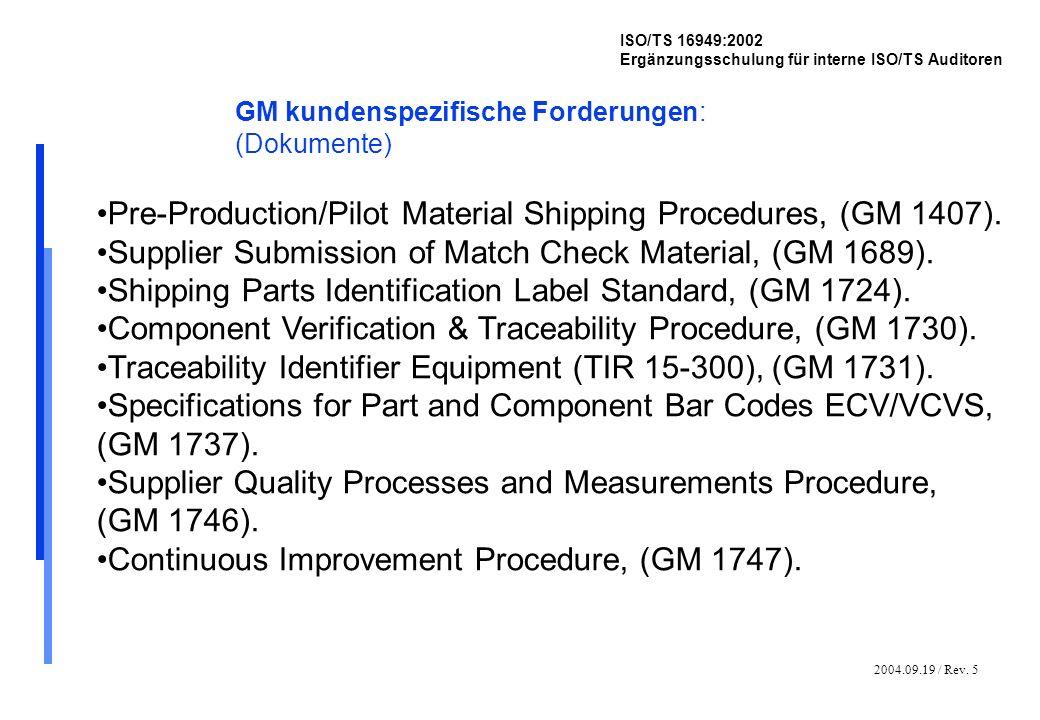 2004.09.19 / Rev. 5 ISO/TS 16949:2002 Ergänzungsschulung für interne ISO/TS Auditoren GM kundenspezifische Forderungen: (Dokumente) Pre-Production/Pil