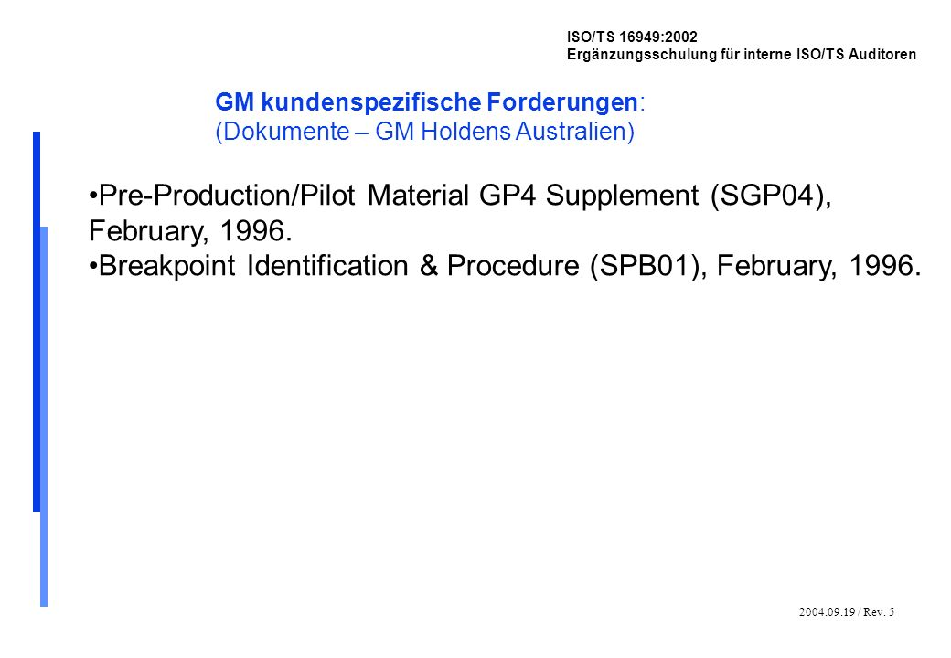2004.09.19 / Rev. 5 ISO/TS 16949:2002 Ergänzungsschulung für interne ISO/TS Auditoren GM kundenspezifische Forderungen: (Dokumente – GM Holdens Austra