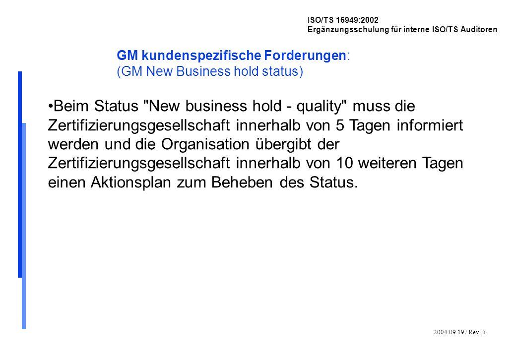 2004.09.19 / Rev. 5 ISO/TS 16949:2002 Ergänzungsschulung für interne ISO/TS Auditoren GM kundenspezifische Forderungen: (GM New Business hold status)