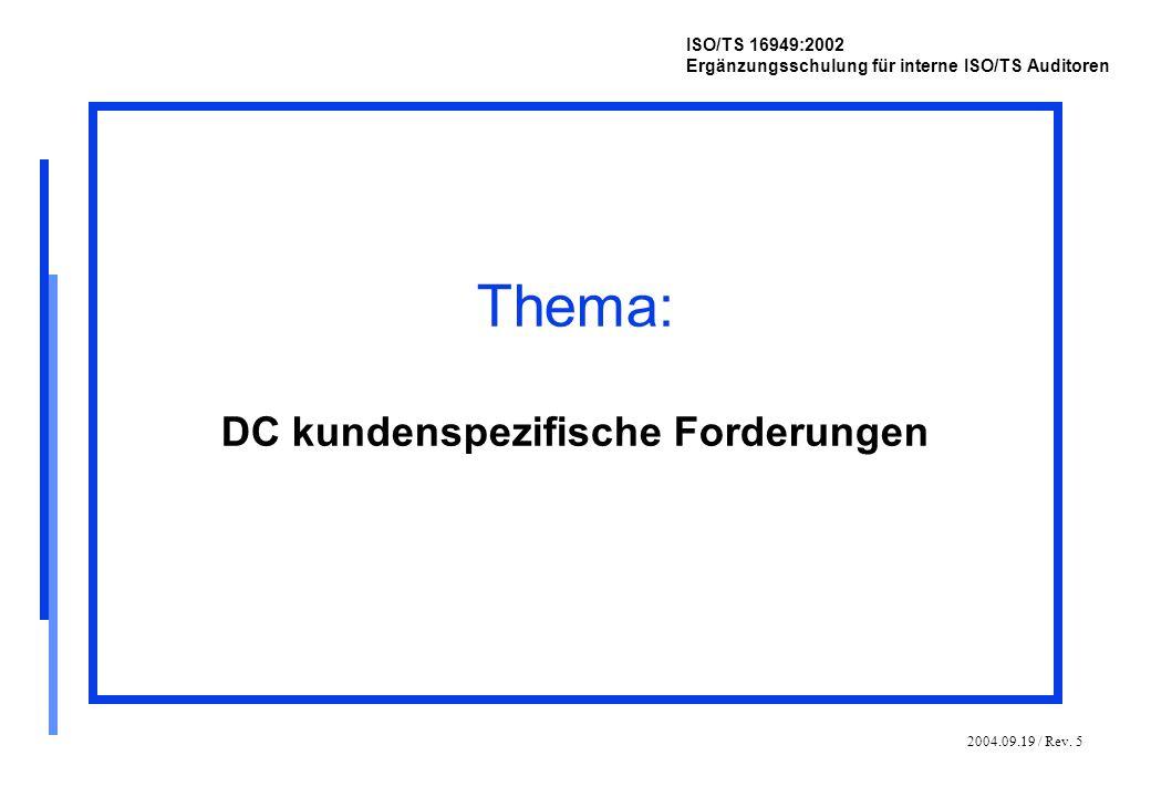 2004.09.19 / Rev. 5 ISO/TS 16949:2002 Ergänzungsschulung für interne ISO/TS Auditoren Thema: DC kundenspezifische Forderungen