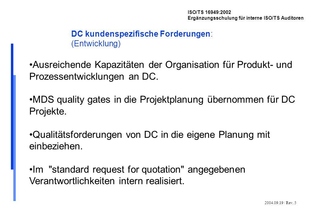 2004.09.19 / Rev. 5 ISO/TS 16949:2002 Ergänzungsschulung für interne ISO/TS Auditoren DC kundenspezifische Forderungen: (Entwicklung) Ausreichende Kap
