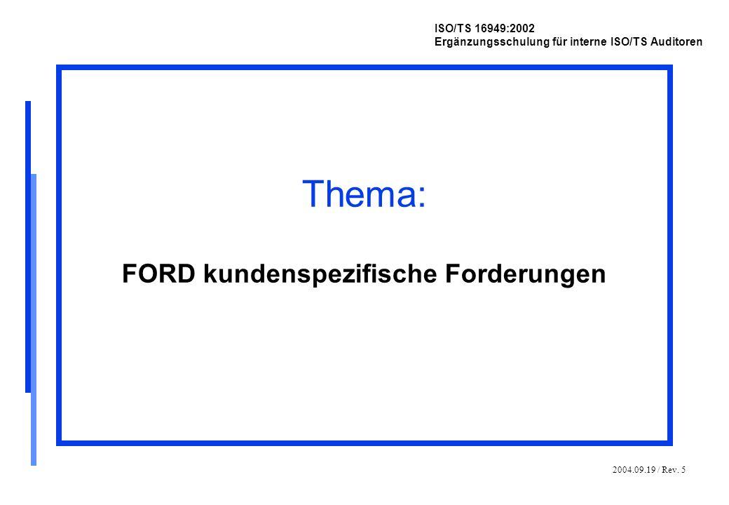 2004.09.19 / Rev. 5 ISO/TS 16949:2002 Ergänzungsschulung für interne ISO/TS Auditoren Thema: FORD kundenspezifische Forderungen