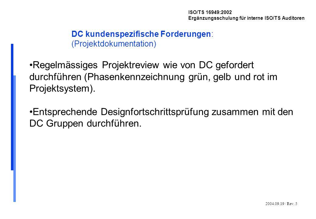 2004.09.19 / Rev. 5 ISO/TS 16949:2002 Ergänzungsschulung für interne ISO/TS Auditoren DC kundenspezifische Forderungen: (Projektdokumentation) Regelmä