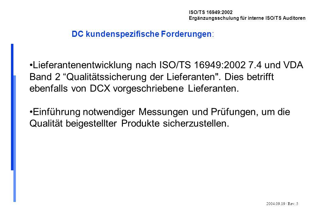2004.09.19 / Rev. 5 ISO/TS 16949:2002 Ergänzungsschulung für interne ISO/TS Auditoren DC kundenspezifische Forderungen: Lieferantenentwicklung nach IS