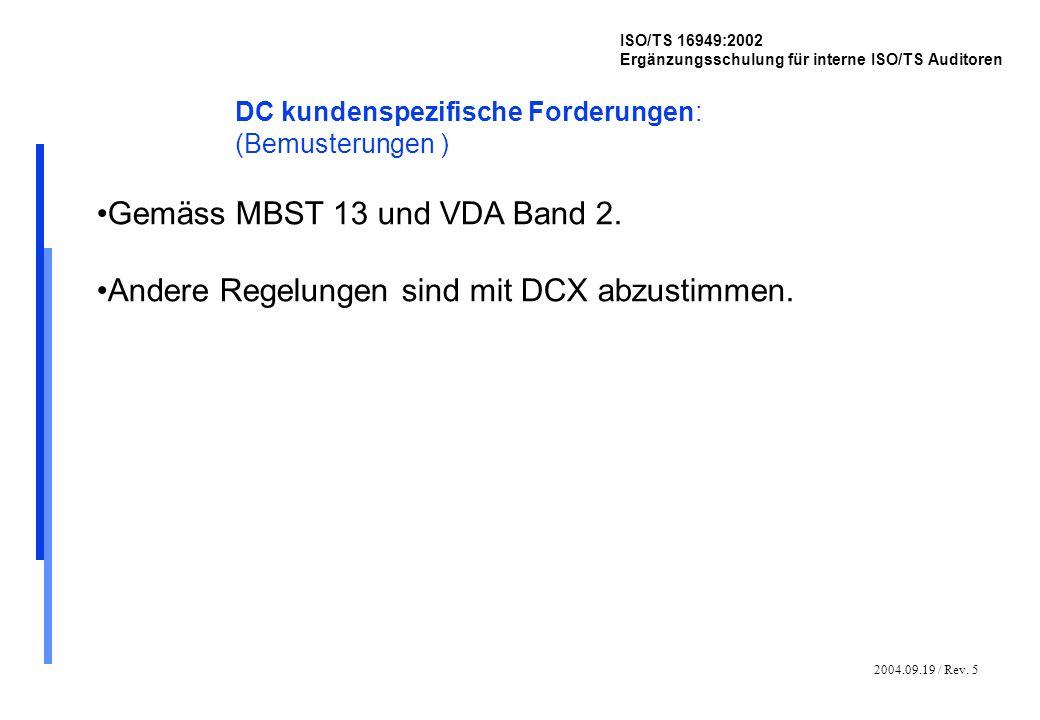 2004.09.19 / Rev. 5 ISO/TS 16949:2002 Ergänzungsschulung für interne ISO/TS Auditoren DC kundenspezifische Forderungen: (Bemusterungen ) Gemäss MBST 1