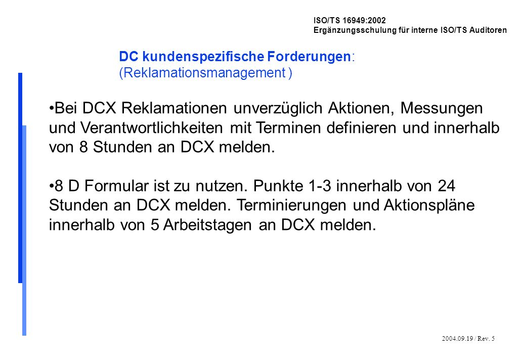 2004.09.19 / Rev. 5 ISO/TS 16949:2002 Ergänzungsschulung für interne ISO/TS Auditoren DC kundenspezifische Forderungen: (Reklamationsmanagement ) Bei