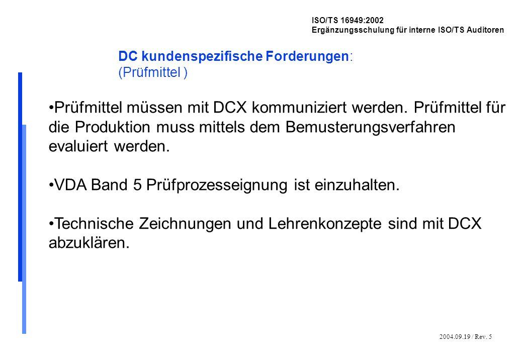 2004.09.19 / Rev. 5 ISO/TS 16949:2002 Ergänzungsschulung für interne ISO/TS Auditoren DC kundenspezifische Forderungen: (Prüfmittel ) Prüfmittel müsse