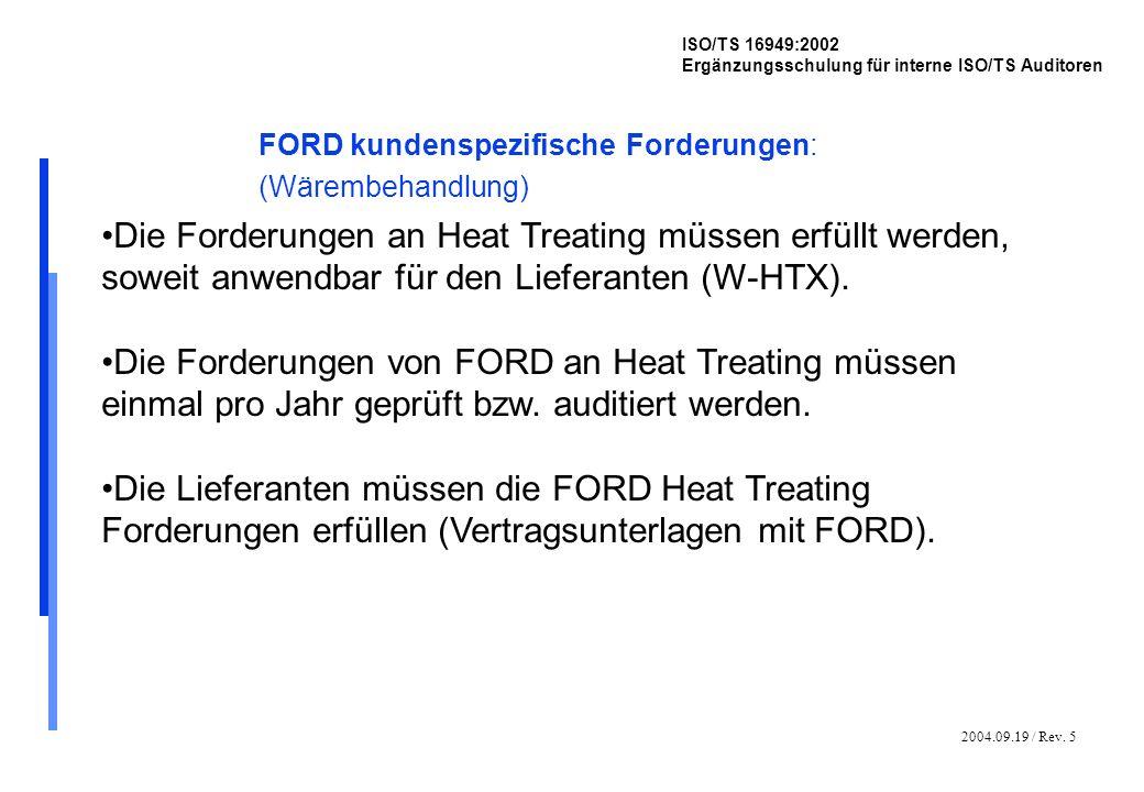 2004.09.19 / Rev. 5 ISO/TS 16949:2002 Ergänzungsschulung für interne ISO/TS Auditoren FORD kundenspezifische Forderungen: (Wärembehandlung) Die Forder