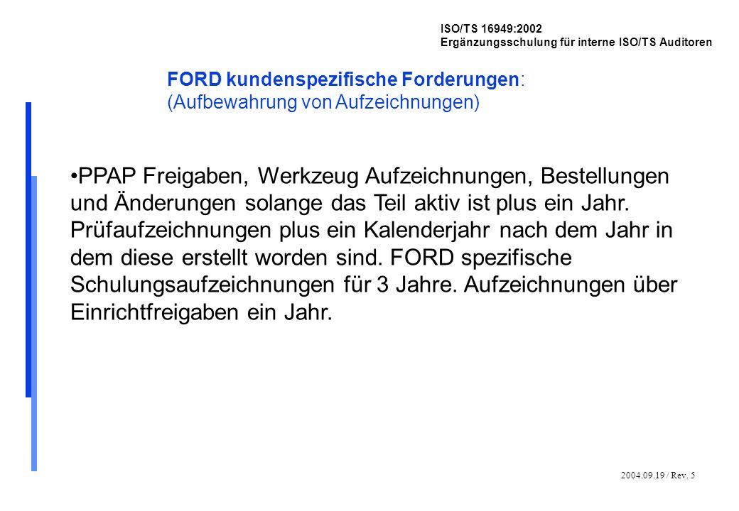 2004.09.19 / Rev. 5 ISO/TS 16949:2002 Ergänzungsschulung für interne ISO/TS Auditoren FORD kundenspezifische Forderungen: (Aufbewahrung von Aufzeichnu