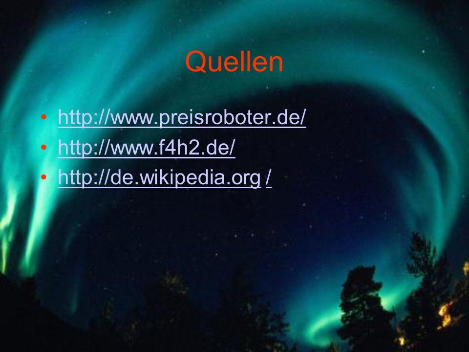 Quellen http://www.preisroboter.de/ http://www.f4h2.de/ http://de.wikipedia.org /http://de.wikipedia.org/