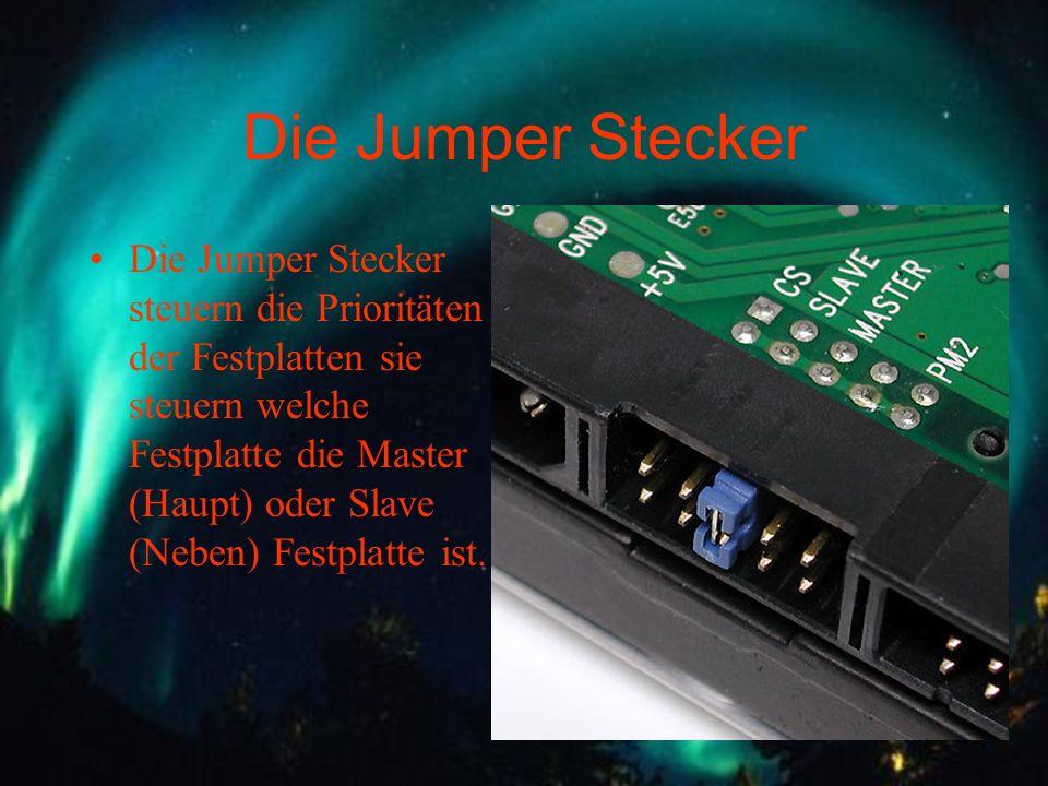 Die Jumper Stecker Die Jumper Stecker steuern die Prioritäten der Festplatten sie steuern welche Festplatte die Master (Haupt) oder Slave (Neben) Fest
