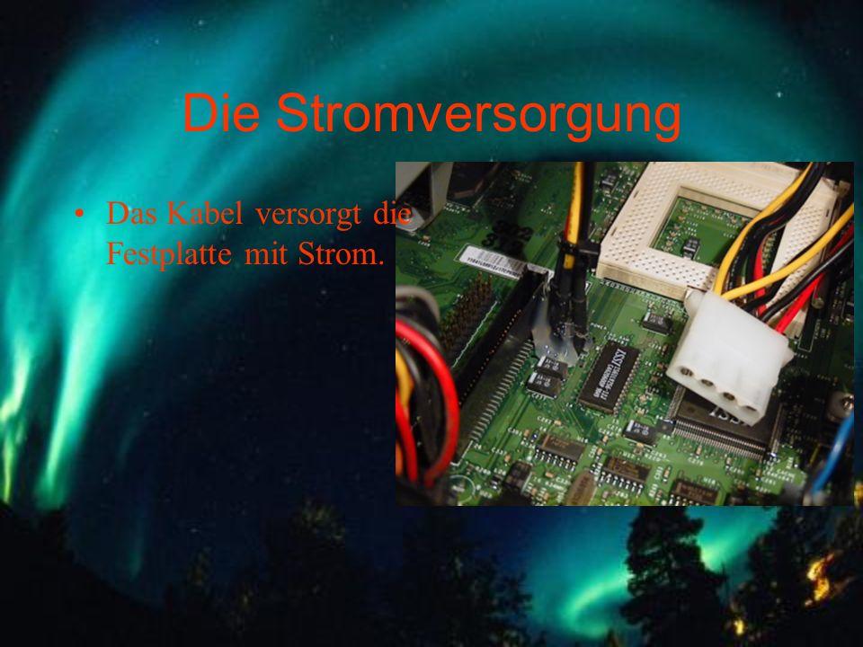 Die Stromversorgung Das Kabel versorgt die Festplatte mit Strom.
