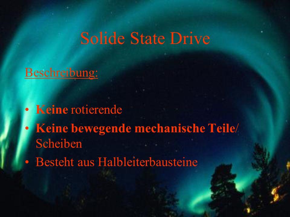 Solide State Drive Beschreibung: Keine rotierende Keine bewegende mechanische Teile/ Scheiben Besteht aus Halbleiterbausteine