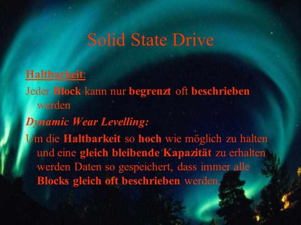 Solid State Drive Haltbarkeit: Jeder Block kann nur begrenzt oft beschrieben werden Dynamic Wear Levelling: Um die Haltbarkeit so hoch wie möglich zu