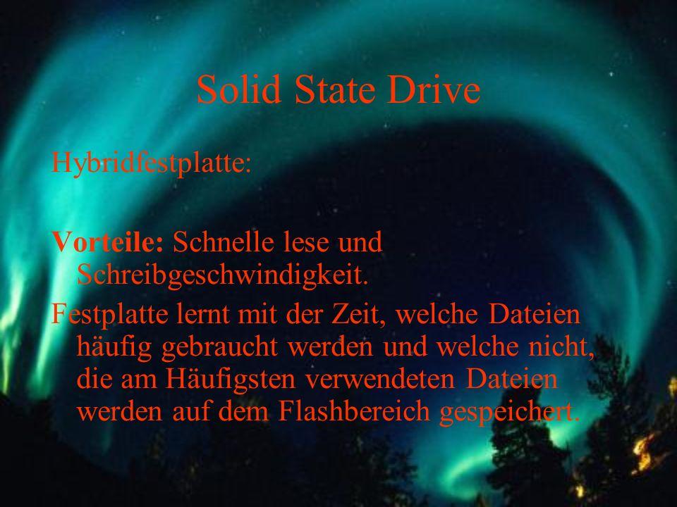 Solid State Drive Hybridfestplatte: Vorteile: Schnelle lese und Schreibgeschwindigkeit. Festplatte lernt mit der Zeit, welche Dateien häufig gebraucht