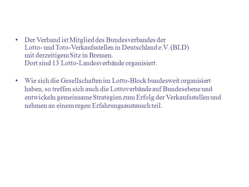 Der Verband ist Mitglied des Bundesverbandes der Lotto- und Toto-Verkaufsstellen in Deutschland e.V. (BLD) mit derzeitigem Sitz in Bremen. Dort sind 1
