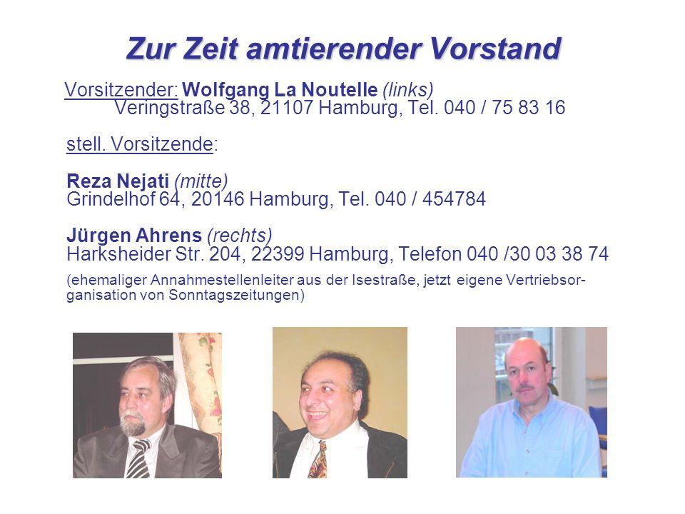 Zur Zeit amtierender Vorstand Vorsitzender: Wolfgang La Noutelle (links) Veringstraße 38, 21107 Hamburg, Tel. 040 / 75 83 16 stell. Vorsitzende: Reza