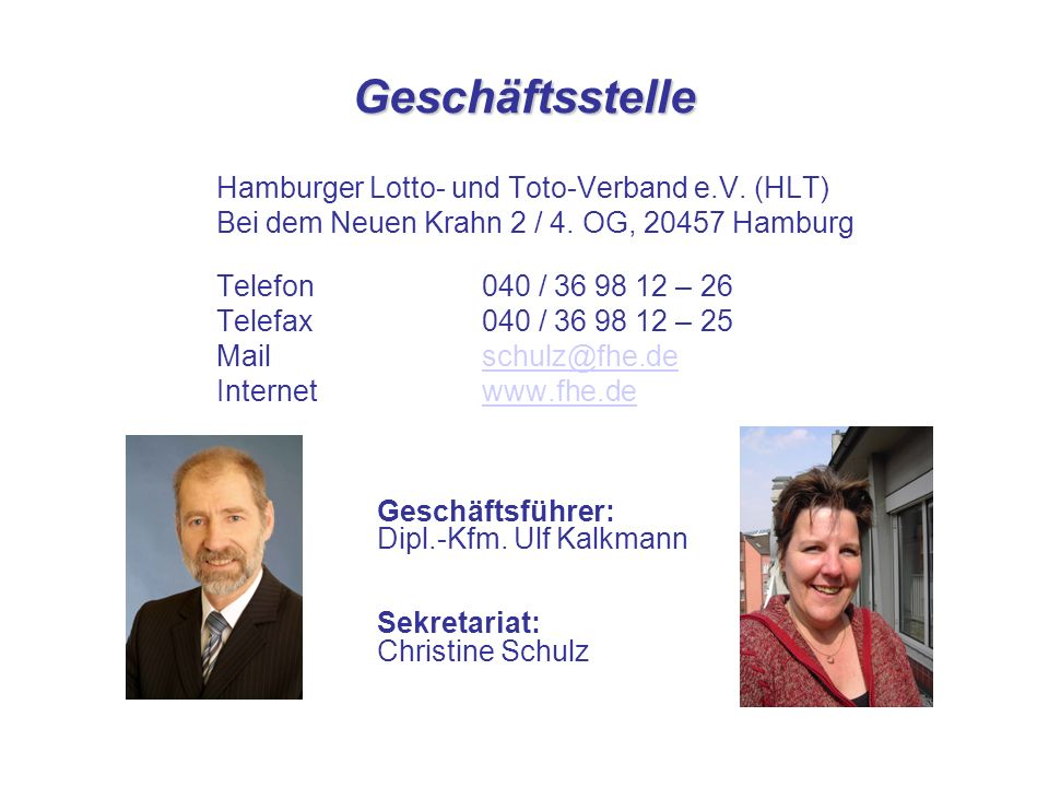 Geschäftsstelle Hamburger Lotto- und Toto-Verband e.V. (HLT) Bei dem Neuen Krahn 2 / 4. OG, 20457 Hamburg Telefon040 / 36 98 12 – 26 Telefax040 / 36 9