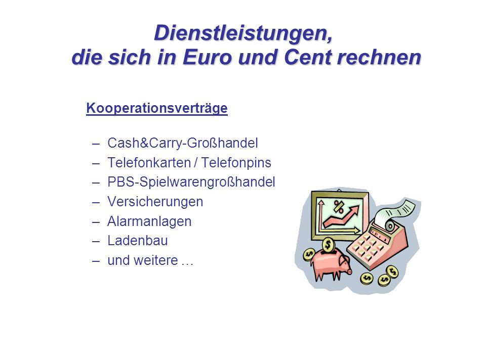 Dienstleistungen, die sich in Euro und Cent rechnen Kooperationsverträge –Cash&Carry-Großhandel –Telefonkarten / Telefonpins –PBS-Spielwarengroßhandel –Versicherungen –Alarmanlagen –Ladenbau –und weitere …