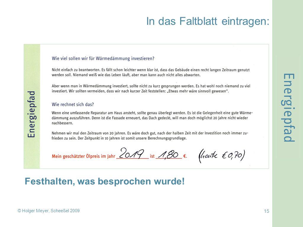 © Holger Meyer, Scheeßel 2009 15 In das Faltblatt eintragen: Festhalten, was besprochen wurde!