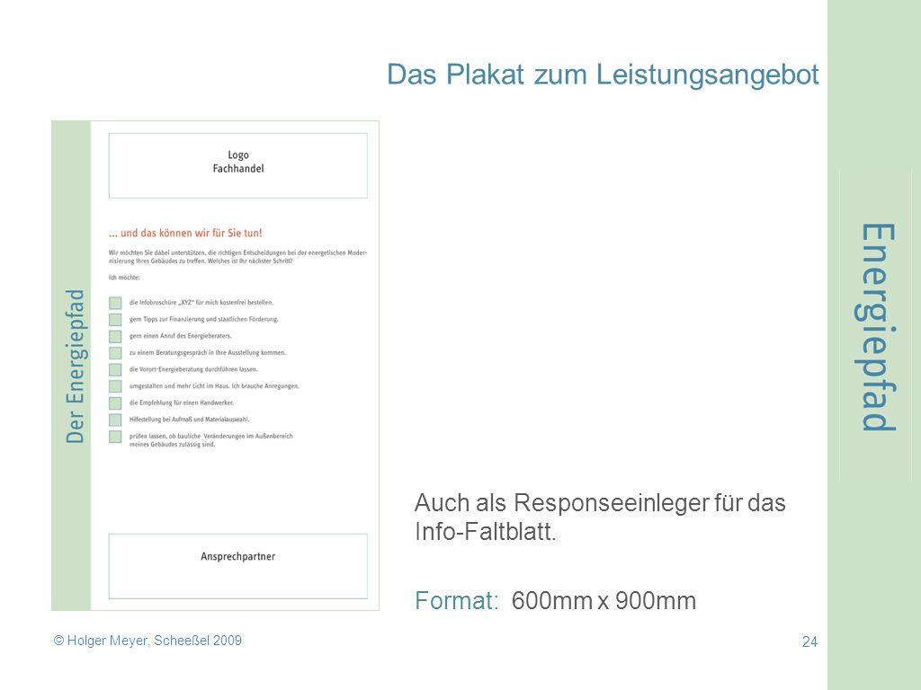 © Holger Meyer, Scheeßel 2009 24 Das Plakat zum Leistungsangebot Auch als Responseeinleger für das Info-Faltblatt.