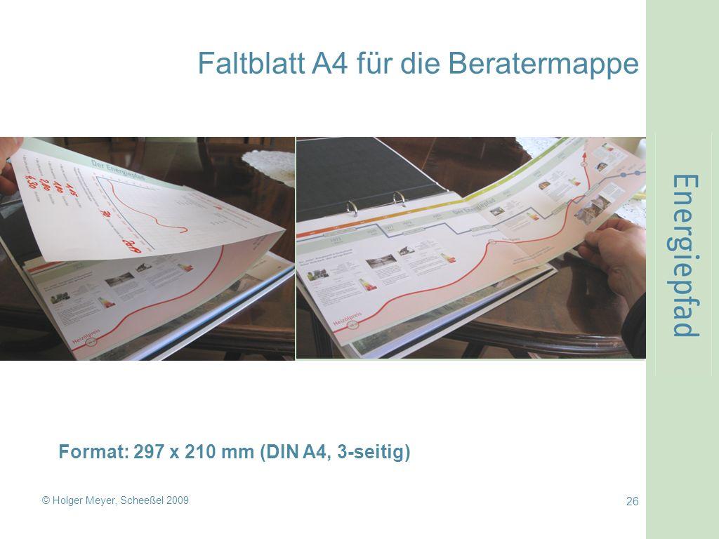 © Holger Meyer, Scheeßel 2009 26 Faltblatt A4 für die Beratermappe Format: 297 x 210 mm (DIN A4, 3-seitig)