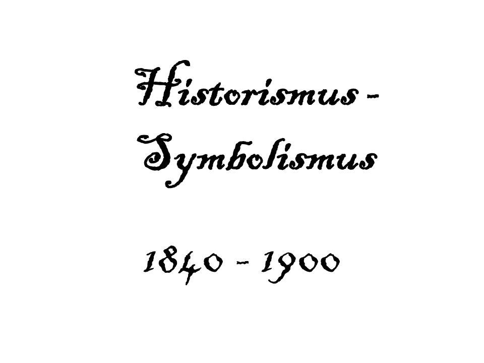 Historismus - Symbolismus 1840 - 1900
