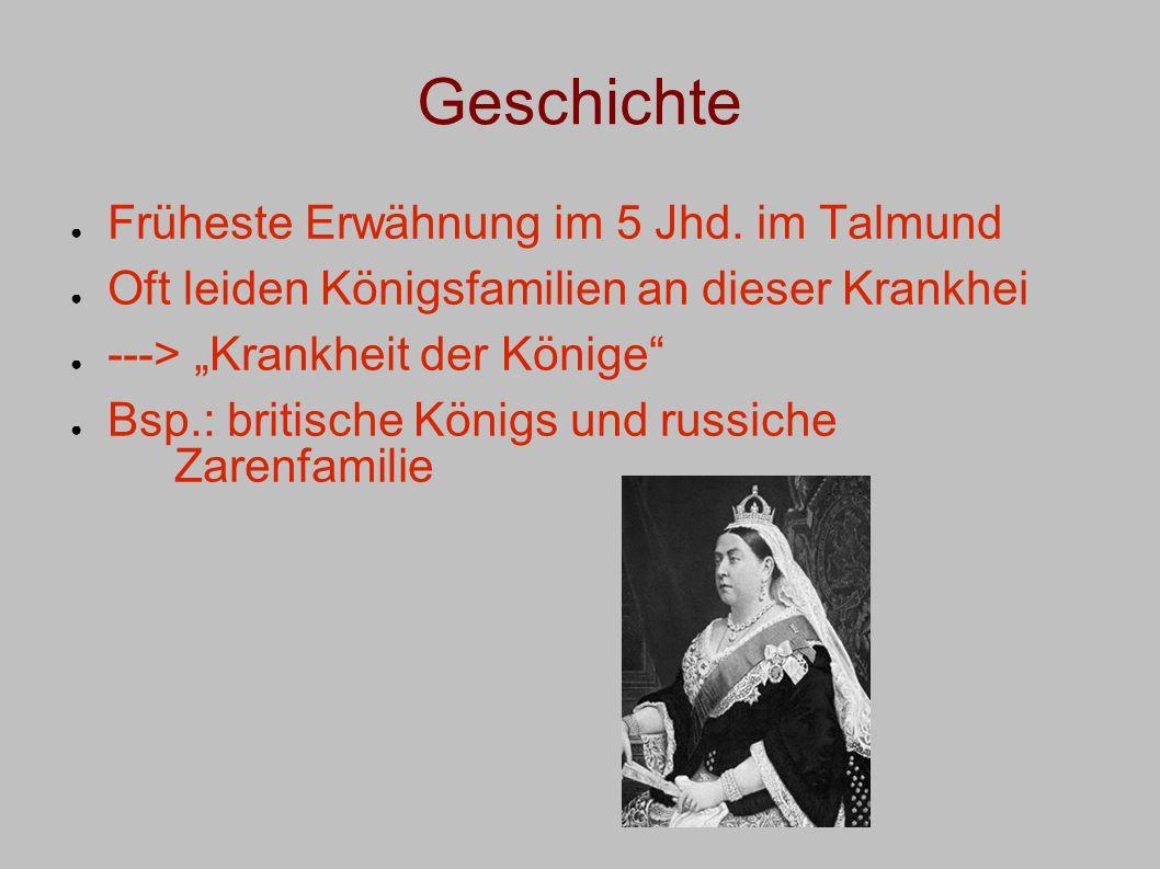 Geschichte Früheste Erwähnung im 5 Jhd. im Talmund Oft leiden Königsfamilien an dieser Krankhei ---> Krankheit der Könige Bsp.: britische Königs und r