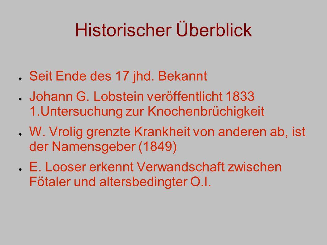 Historischer Überblick Seit Ende des 17 jhd. Bekannt Johann G. Lobstein veröffentlicht 1833 1.Untersuchung zur Knochenbrüchigkeit W. Vrolig grenzte Kr