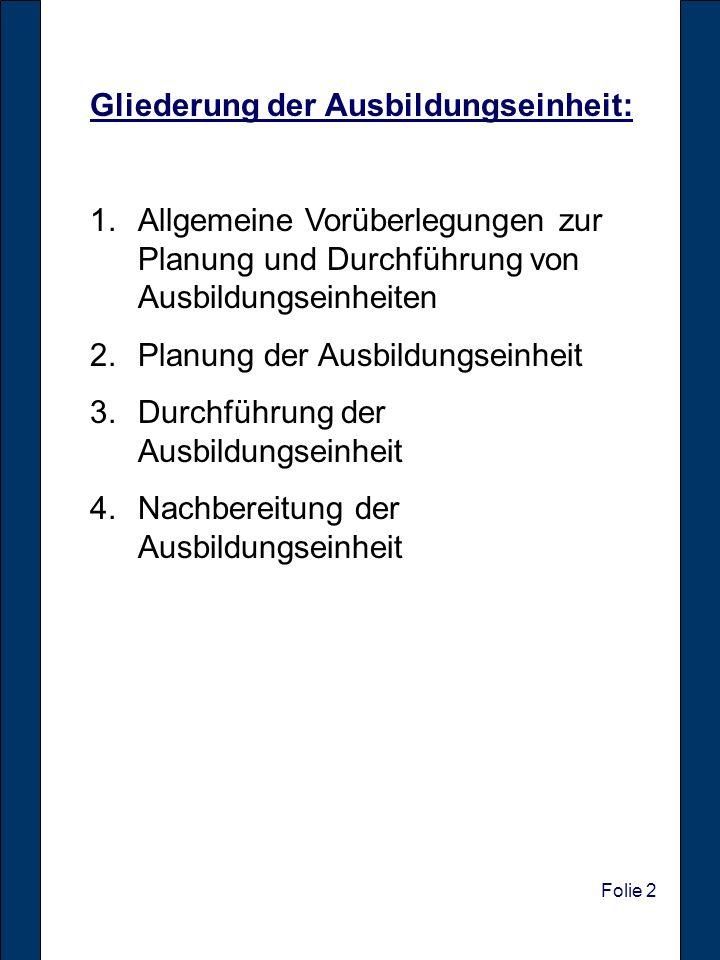 Folie 2 Gliederung der Ausbildungseinheit: 1.Allgemeine Vorüberlegungen zur Planung und Durchführung von Ausbildungseinheiten 2.Planung der Ausbildung