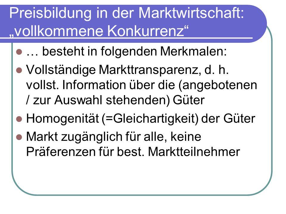Preisbildung in der Marktwirtschaft: vollkommene Konkurrenz … besteht in folgenden Merkmalen: Vollständige Markttransparenz, d. h. vollst. Information