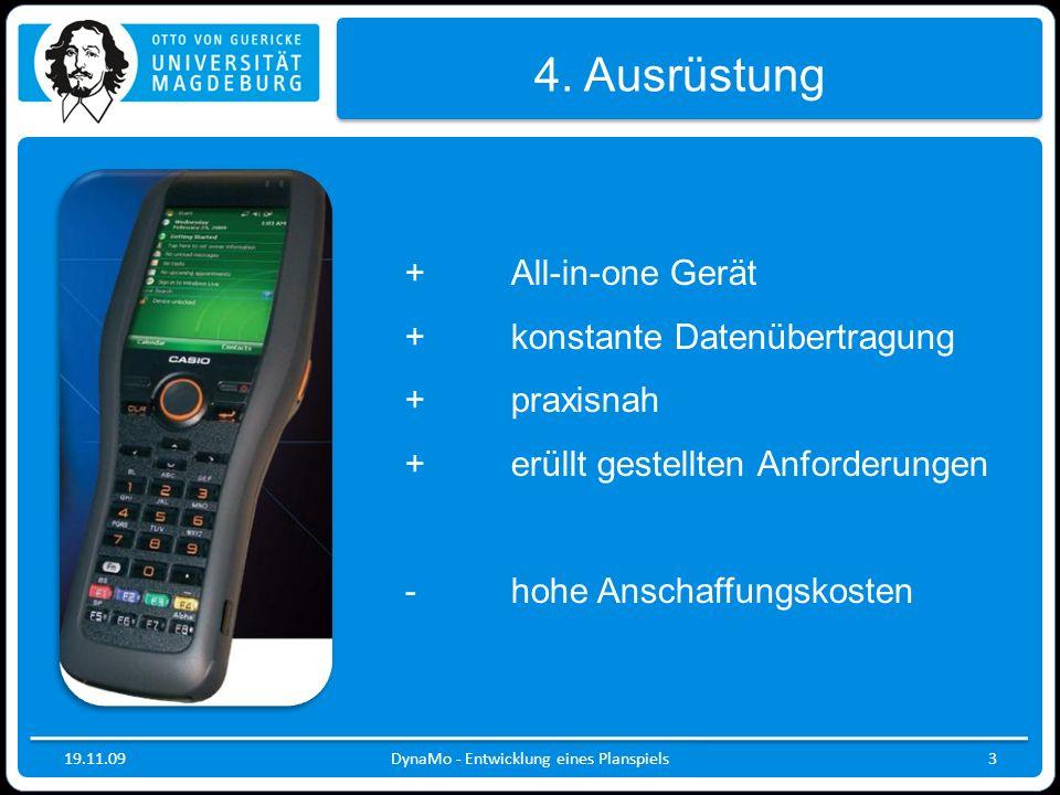 19.11.09DynaMo - Entwicklung eines Planspiels3 4. Ausrüstung +All-in-one Gerät +konstante Datenübertragung + praxisnah + erüllt gestellten Anforderung