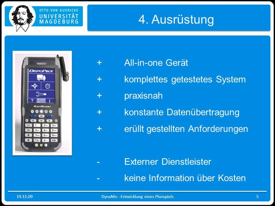 19.11.09DynaMo - Entwicklung eines Planspiels5 4. Ausrüstung +All-in-one Gerät +komplettes getestetes System + praxisnah +konstante Datenübertragung +