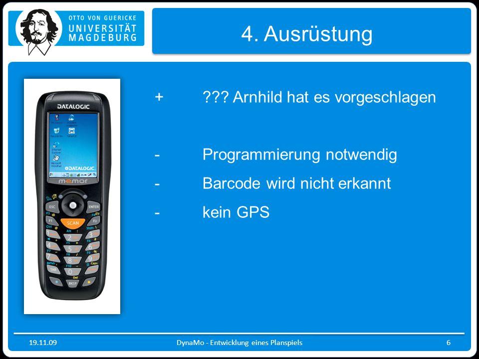 19.11.09DynaMo - Entwicklung eines Planspiels6 4. Ausrüstung + ??? Arnhild hat es vorgeschlagen - Programmierung notwendig - Barcode wird nicht erkann